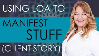 """Manifesting """"Stuff"""" with the Law of Attraction (Client Story)"""
