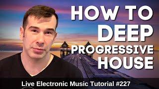 Download How to make Deep Progressive House (Anjunadeep)  | Live Electronic Music 227