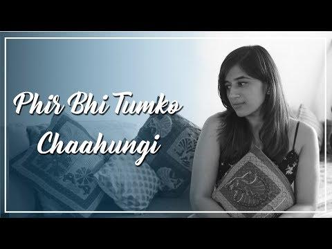 Phir Bhi Tumko Chaahungi - Abhiruchi Singh...