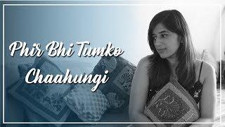Phir Bhi Tumko Chaahungi - Abhiruchi Singh |  Half Girlfriend | Arijit Singh