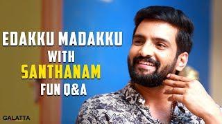 Edakku Madakku with  Santhanam Fun Q&A | GALATTA EXCLUSIVE