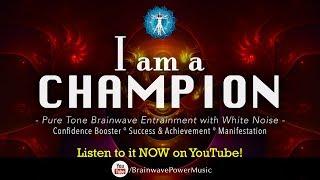 Build Confidence: 'I Am A Champion' - White Noise, Success, Motivation, Manifestation, Pure Tones