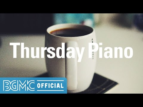 Thursday Piano: Smooth Jazz Piano Instrumental Music for Taking a Break, Restaurant Dinner, Relax