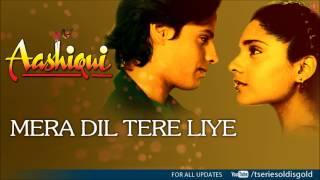 Mera Dil Tere Liye Full Song (Audio) | Aashiqui | Rahul Roy, Anu Agarwal