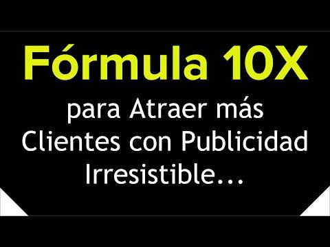 Fórmula 10X para atraer más clientes con Publicidad Irresistible