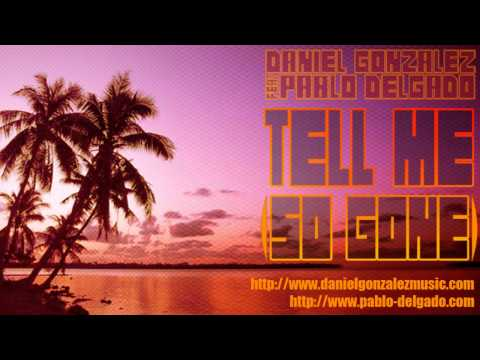 Daniel González Feat. Pablo Delgado - Tell me (So Gone)