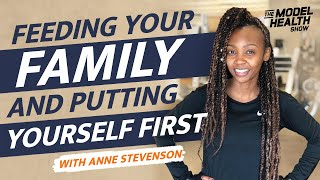 Feeding Your Family With A Busy Lifestyle And Putting Yourself First - With Anne Stevenson
