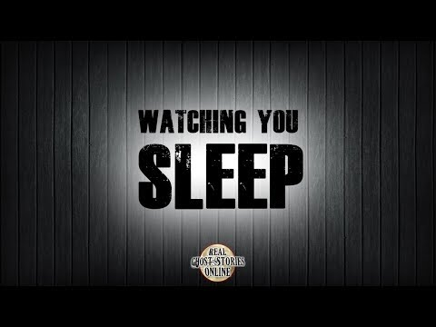 Watching You Sleep | Ghost Stories, Paranormal, Supernatural, Hauntings, Horror