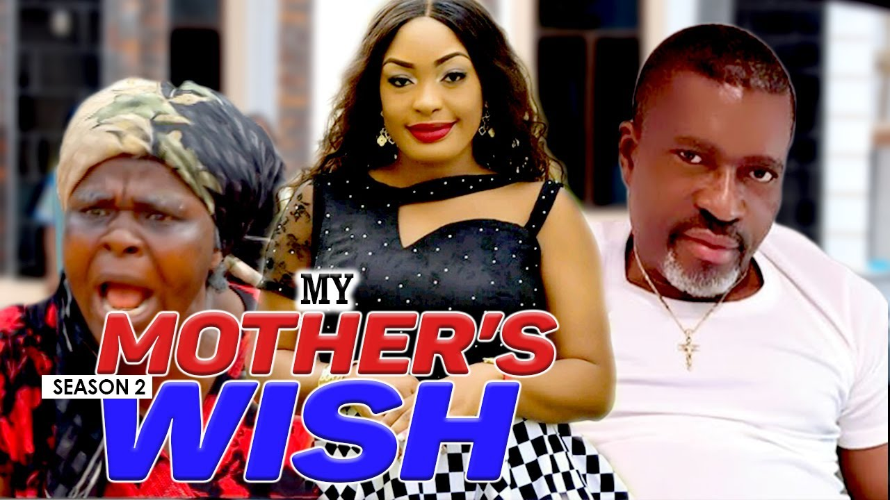 Download MY MOTHER'S WISH 2 - LATEST NIGERIAN NOLLYWOOD MOVIES