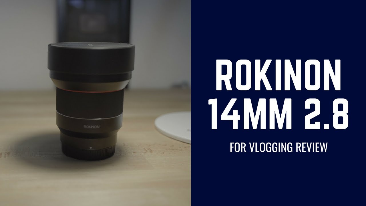ROKINON 14mm F/2 8 FOR VLOGGING REVIEW