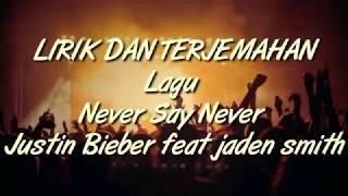 [Lirik dan Terjemahan]🎶lagu never say never justin bieber feat jaden smith