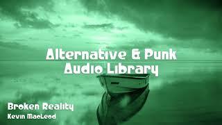 🎵 Broken Reality - Kevin MacLeod 🎧 No Copyright Music 🎶 Alternative & Punk Music