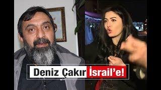 Ahmet Yenilmez : Deniz Çakır İsrail'e!