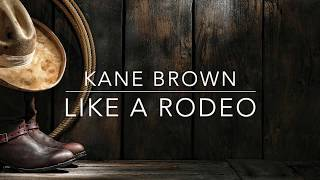 Download Kane Brown - Like a Rodeo (Lyrics) Mp3 and Videos