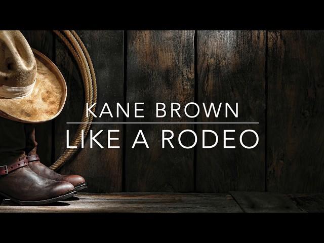 Kane Brown - Like a Rodeo (Lyrics)