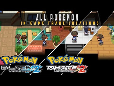 Pokemon Black 2 & White 2 - All In-Game Trade Locations
