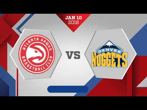 Atlanta Hawks vs. Denver Nuggets - January 10, 2018
