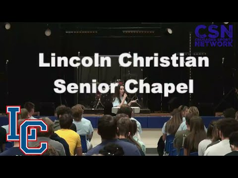 Lincoln Christian School Class of 2021 Senior Chapel 5/7/2021