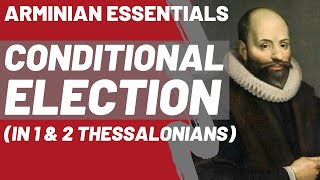 🔴 Conditional Election in 1 & 2 Thessalonians (Arminian Essentials)