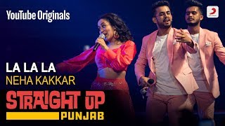 La La La | Neha Kakkar | Straight Up Punjab