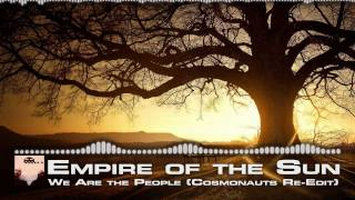 Empire of the Sun - We Are the People (Cosmonauts Re-Edit) [FREE DOWNLOAD]