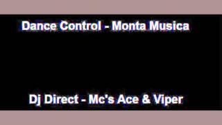 Dance Control - Monta Musica - Dj Direct - Mc's Ace & Viper