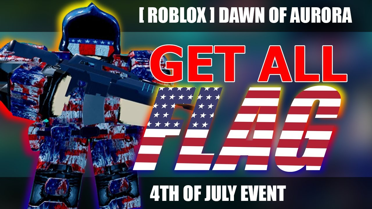 Dawn Of Aurora Roblox All Flag Locations Get 4th Of July Skin Youtube