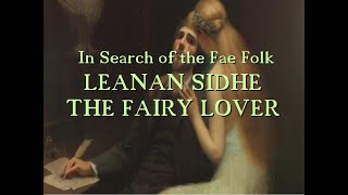 Leanan Sidhe, The Fairy Lover (In Search of the Fae Folk Ep. 11)