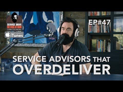 Service Advisers Who Over-Deliver - Service Drive Revolution #47 Full Episode