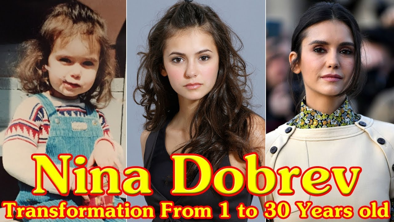 Nina Dobrev transformation From 1 to 30 Years old