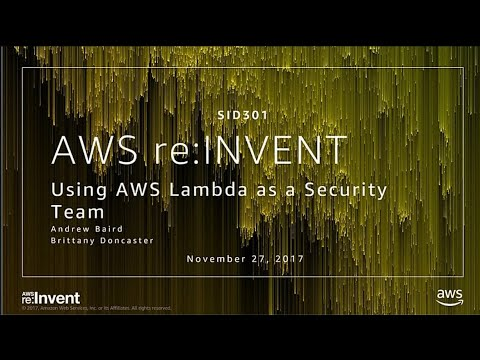 AWS re:Invent 2017: Using AWS Lambda as a Security Team (SID301)
