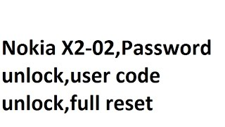 Nokia X2-02,Password unlock,user code unlock,full reset