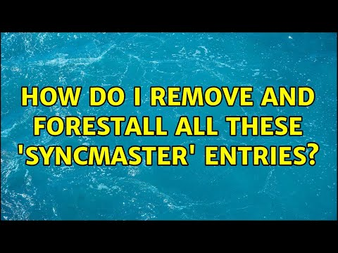 How do I remove and forestall all these 'SyncMaster' entries?