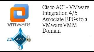 Cisco ACI - VMware Integration 4/5 | Associate EPGs to a VMware VMM Domain