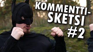 SKETSI TEIDÄN KOMMENTEISTA #2