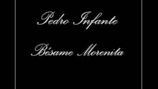 Pedro Infante - Bésame Morenita