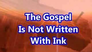 THE GOSPEL IS  NOT WRITTEN WITH INK Mp3