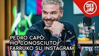 "Pedro Capò a Deejay chiama Italia: ""Ho conosciuto Farruko su Instagram"""