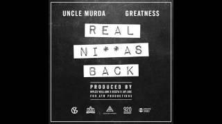uncle murda greatness real niggas back
