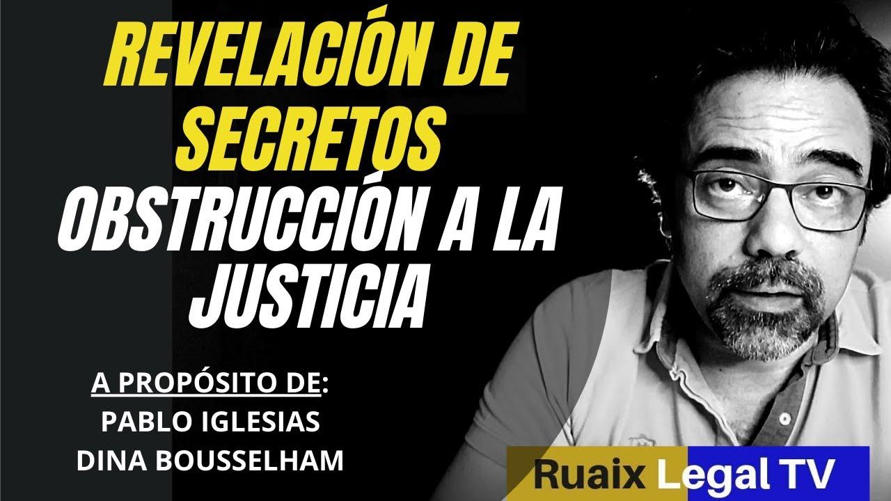 Revelación De Secretos | Dina Bousselham | Pablo Iglesias | Obstrucción a la Justicia | Abogado