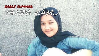 Download Lagu Early Summer - Tanpa Kamu Full Cover by ameliadl12 mp3