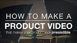 How to make a product video - 5 Tips for making better product videos