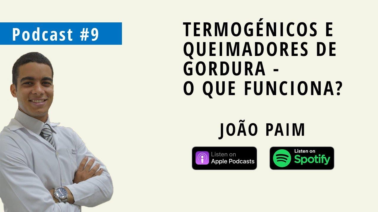 Termogénicos e Queimadores de Gordura - O que funciona? | Com João Paim (Podcast #9)