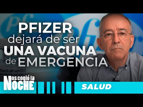 PFIZER Dejará De Ser VACUNA De EMERGENCIA, Oswaldo Restrepo - Nos Cogió La Noche