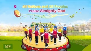"Sing and Dance Happily to Praise God | ""All Nations and All Peoples Praise Almighty God"" (Music Video)"