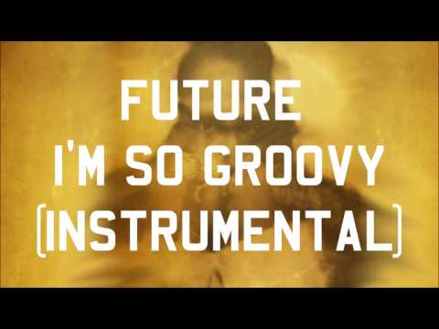 Future - I'm So Groovy (Instrumental)