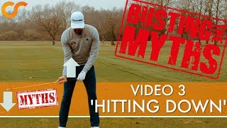 COMMON MYTHS IN GOLF - HITTING DOWN 3/4