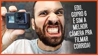 GoPro 6: a melhor pra filmar corrida!