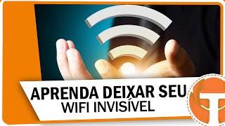 Como deixar seu WiFi invisível e seguro
