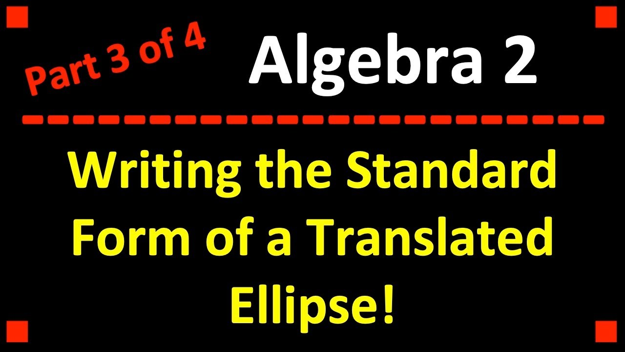 Writing the standard form of a translated ellipse part 3 of 4 writing the standard form of a translated ellipse part 3 of 4 falaconquin